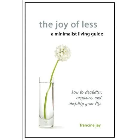 The joy of less a minimalist living guide how to for Minimalist living forum