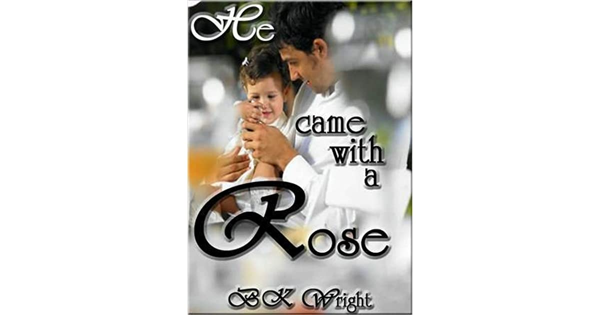 He Came With A Rose By Bk Wright