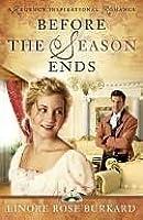 Before the Season Ends (A Regency Inspirational Romance)