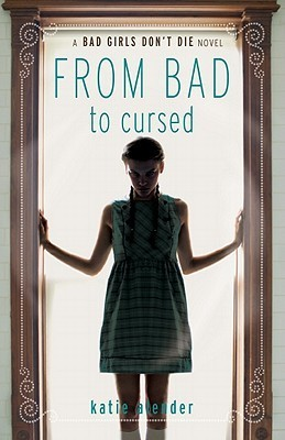 From Bad to Cursed (Bad Girls Don't Die, #2) by Katie Alender