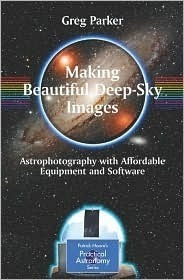 Making Beautiful Deep Sky Images Astrophotography with Affordable Equipment and Software