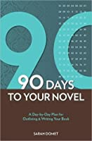 The 90-Day Novel: A Day-by-Day Plan for Outlining & Writing Your Book