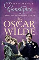 Constance The Tragic and Scandalous Life of Mrs. Oscar Wilde