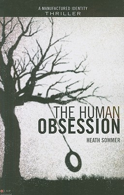 The Human Obsession Manufactured Identity Book 3 By Heath Sommer