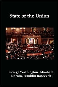 State of the Union: Selected Annual Presidential Addresses to Congress, from George Washington, Abraham Lincoln, Franklin Roosevelt, Ronald Reagan, George Bush, Barack Obama, and Others