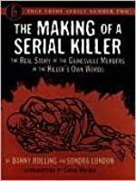 The Making of a Serial Killer: The Real Story of the Gainesville Student Murders in the Killer's Own Words (True Crime Series, No. 2)