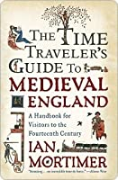 Ian Mortimer S A Time Traveller S Guide To The Medieval England
