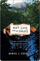 Don't Sleep There are Snakes: Life and Language in the Amazonian Jungle