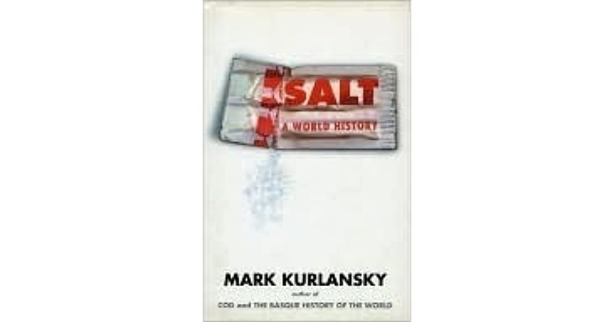 a history of salt usage in salt a world history by mark kurlansky Salt: a world history   mark kurlansky   isbn: 9780142001615   kostenloser   the book recipes that use salt in one way or another, and taken from historical.