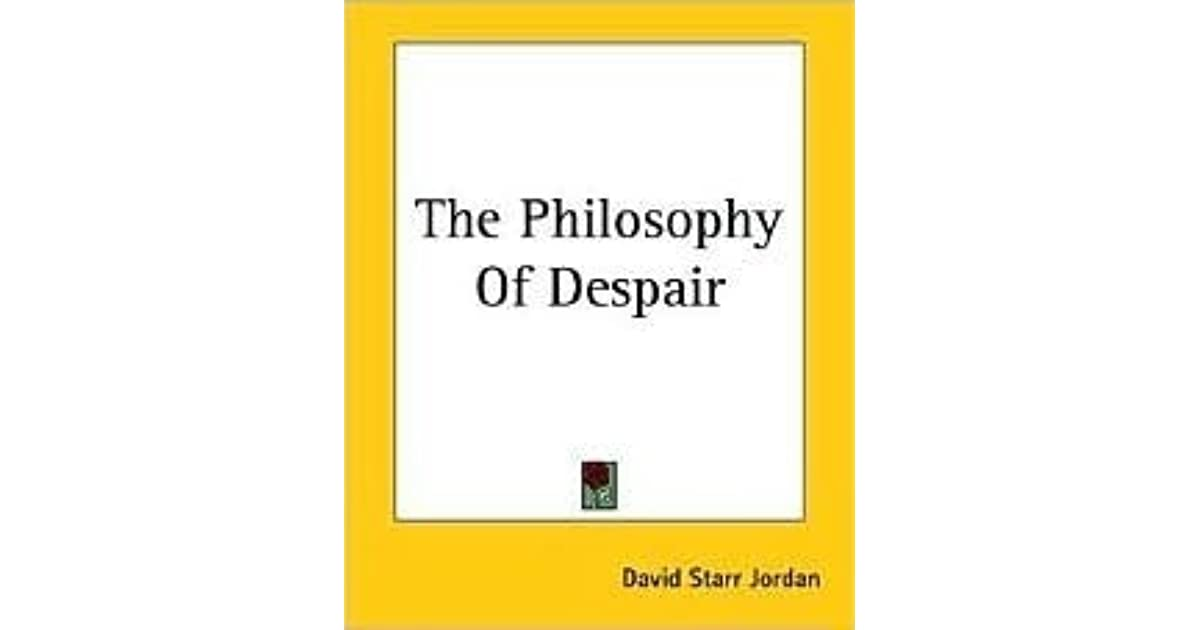David Starr Jordan Quote: The Philosophy Of Despair By David Starr Jordan