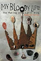 My Bloody Life: The Making of a Latin King