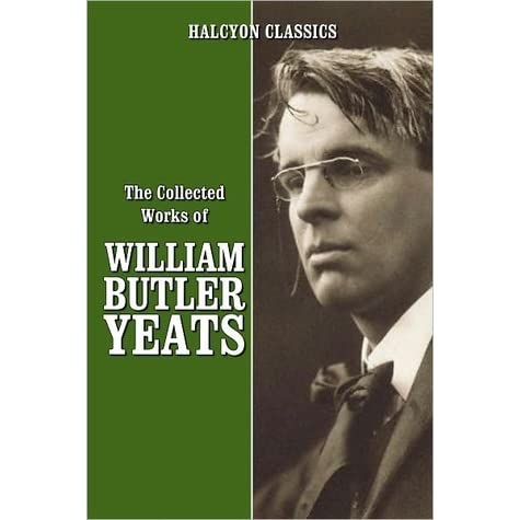 the collected works of william butler yeats by w b yeats