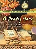 A Deadly Yarn (A Knitting Mystery, # 3)