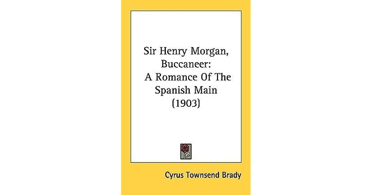 Sir Henry Morgan, Buccaneer A Romance of the Spanish Main