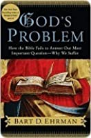 God's Problem: How the Bible Fails to Answer Our Most Important Question—Why We Suffer