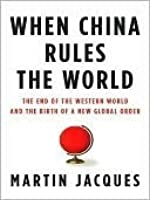 When China Rules the World: The End of the Western World and the Rise of the Middle Kingdom