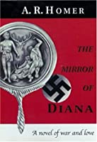 The Mirror of Diana: A Novel of War and Love