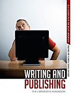 Writing and Publishing: The Librarian's Handbook