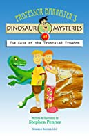The Case of the Truncated Troodon (Professor Barrister's Dinosaur Mysteries, #1)