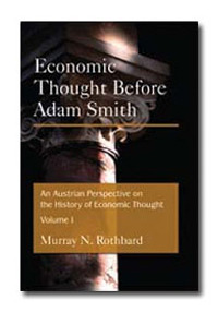 Economic Thought Before Adam Smith: An Austrian Perspective on the History of Economic Thought, Vol. 1