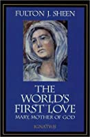 The World's First Love: Mary, Mother of God