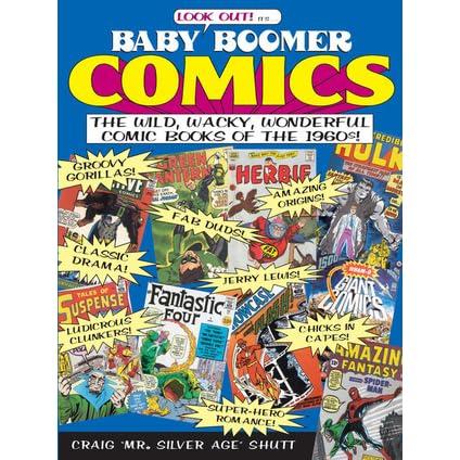Baby Boomer Comics The Wild Wacky Wonderful Comic Books Of The 1960s By Craig Shutt We work conventions in oklahoma, texas, kansas baby boomer comics the wild wacky