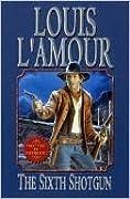 The Sixth Shotgun (Louis L'Amour)