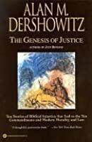 The Genesis of Justice : 10 Stories of Biblical Injustice That Led to the 10 Commandments and Modern Morality and Law