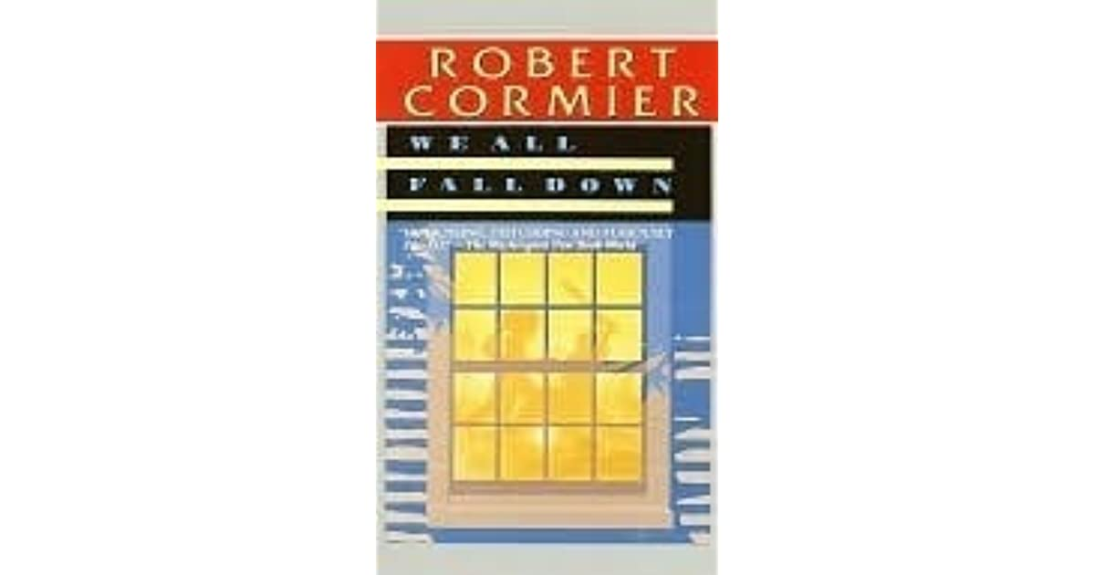 we all fall down by robert Again, the inimitable cormier luridly explores the fouler corners of our spiritual attics.