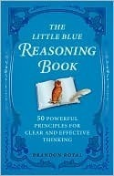 The Little Blue Reasoning Book - 50 Powerful Principles for Clear and Effective Thinking