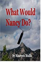 What Would Nancy Do? (A Maeve and Kate Mystery, #1)