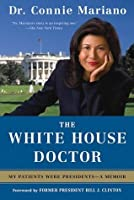 The White House Doctor: Behind the Scenes with the Clinton and Bush Families