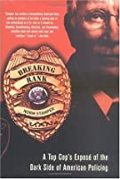 Breaking Rank: A Top Cop's Expose of the Dark Side of American Policing