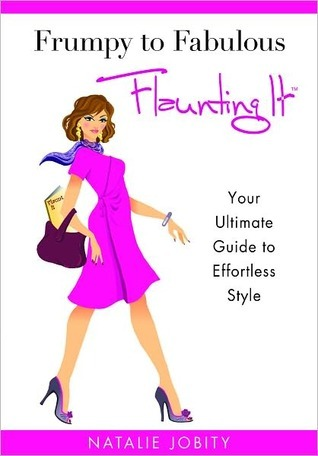 Frumpy to Fabulous: Flaunting It. Your Ultimate Guide to Effortless Style
