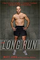 The Long Run: One Man's Attempt to Regain His Athletic Career-And His Life-by Running the New York City Marathon