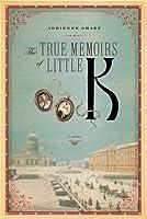 The True Memoirs of Little K: A Novel