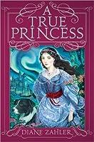 A True Princess By Diane Zahler border=