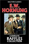 The Complete Raffles Collection by E.W. Hornung