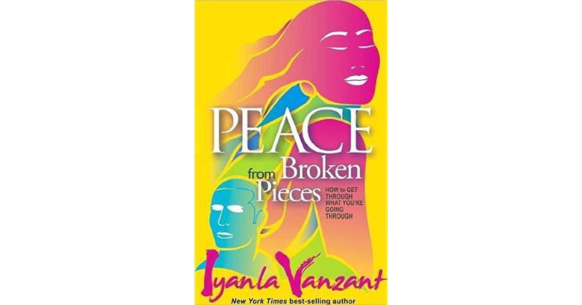 peace from broken pieces how to get through what youre going through