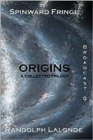 Spinward Fringe Broadcast 0: Origins (First Light Chronicles, #1-3; Spinward Fringe, #0)