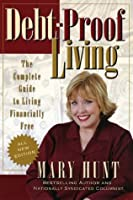 Debt-Proof Living: The Complete Guide to Living Financially Free