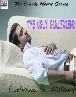 The Ugly Girlfriend (The Lonely Hearts, #1)