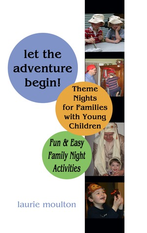 Let the Adventure Begin!: Theme Nights for Families with Young Children:  Fun & Easy Family Night Activities