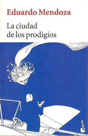La ciudad de los prodigios by Eduardo Mendoza