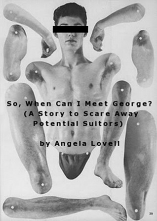 So, When Can I Meet George? (A Story to Scare Away Potential Suitors)