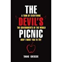 Devils Picnic A Tour Of Everything The Governments Of The World Don't Want You To Try