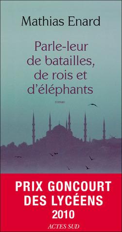 Parle-leur de batailles, de rois et d'éléphants by Mathias Énard