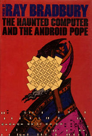 The Haunted Computer and the Android Pope: Poems