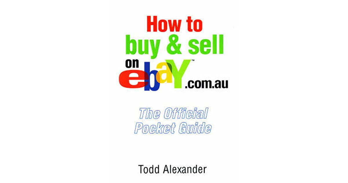 How To Buy And Sell On Ebay Com Au The Official Pocket Guide By Todd Alexander