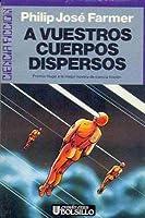 A vuestros cuerpos dispersos (Riverworld, #1)